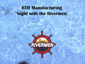 BTD Manufacturing Employee Night with the Rivermen