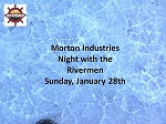 Morton Industries Night with the Rivermen 1/28